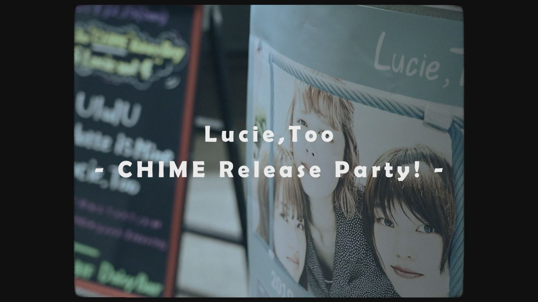 """Lucie,Too / """"CHIME"""" Release Party (Documentary Video)"""